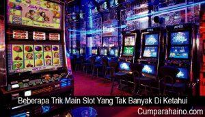 Beberapa Trik Main Slot Yang Tak Banyak Di Ketahui