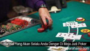 Hal Hal Yang Akan Selalu Anda Dengar Di Meja Judi Poker