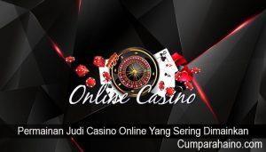 Permainan Judi Casino Online Yang Sering Dimainkan