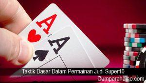 Taktik Dasar Dalam Permainan Judi Super10