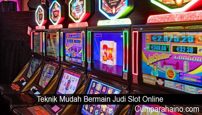Teknik Mudah Bermain Judi Slot Online
