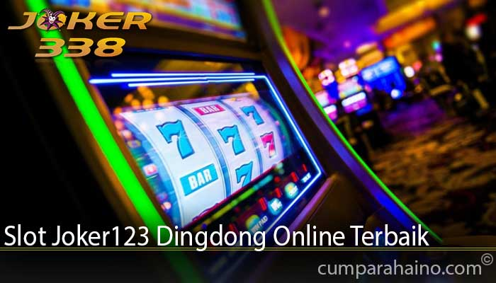 Slot Joker123 Dingdong Online Terbaik