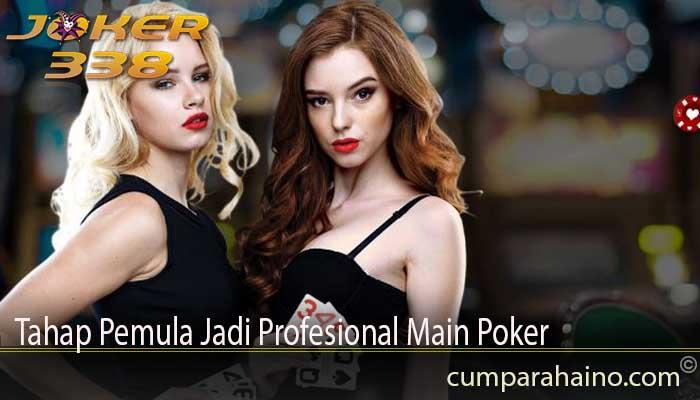 Tahap Pemula Jadi Profesional Main Poker