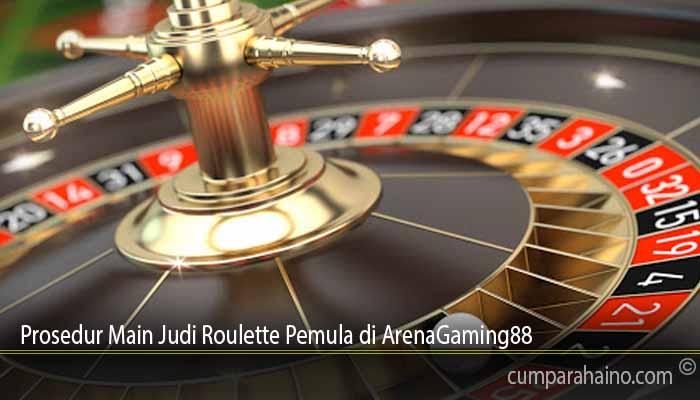 Prosedur Main Judi Roulette Pemula di ArenaGaming88