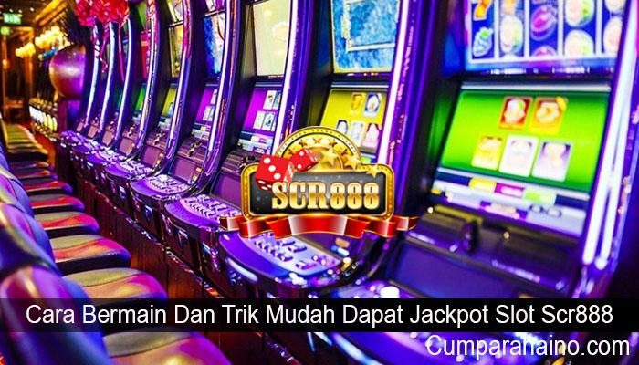 Cara Bermain Dan Trik Mudah Dapat Jackpot Slot Scr888