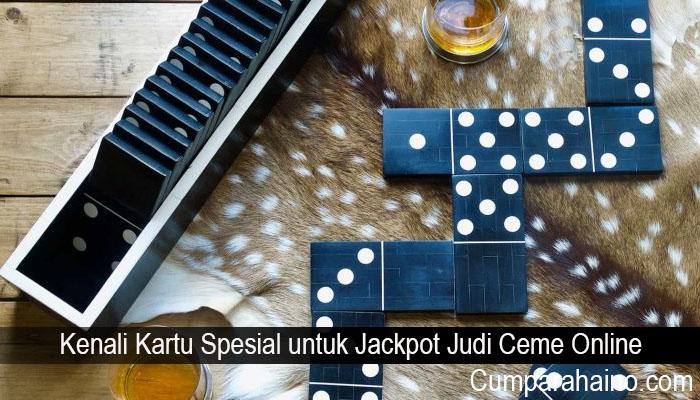 Kenali Kartu Spesial untuk Jackpot Judi Ceme Online