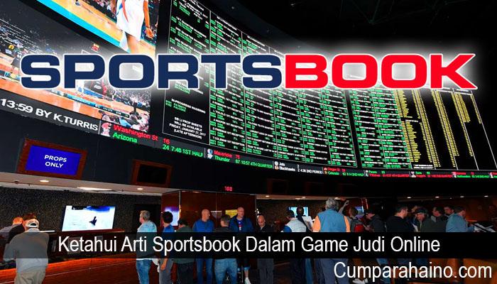 Ketahui Arti Sportsbook Dalam Game Judi Online