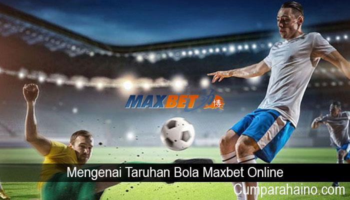 Mengenai Taruhan Bola Maxbet Online