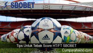 Tips Untuk Tebak Score HT Dan FT SBOBET